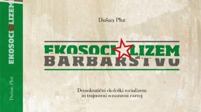 """dr. Dušana Plut """"Ekosocializem ali barbarstvo"""""""